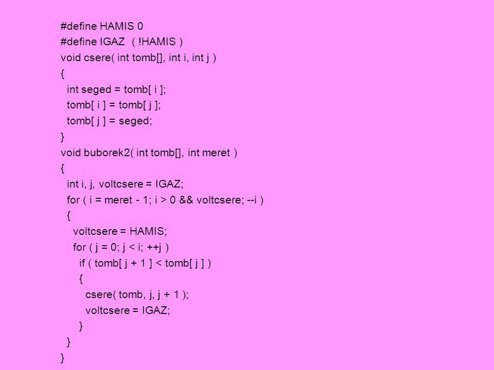 #define HAMIS 0 #define IGAZ ( !HAMIS ) void csere( int tomb[], int i, int j ) { int seged = tomb[ i ];